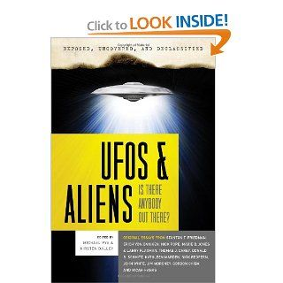 Exposed, Uncovered & Declassified: UFOs and Aliens   Is There Anybody Out There?: Michael Pye, Kirsten Dalley, Stanton T. Friedman, Erich von Daniken, Nick Pope, Larry Flaxman, Thomas J. Carey, Donald R. Schmitt, Kathleen Marden, Nick Redfern, John Whi