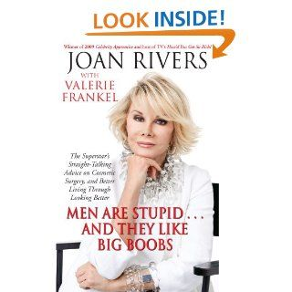 Men Are Stupid . . . And They Like Big Boobs: A Woman's Guide to Beauty Through Plastic Surgery   Kindle edition by Joan Rivers, Valerie Frankel. Professional & Technical Kindle eBooks @ .