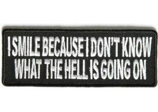 I Smile Because I Don't Know What's Going On Funny MC Club Biker Patch PAT 2820: Everything Else