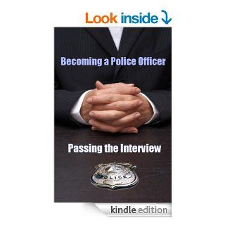 Becoming a Police Officer Passing the Interview eBook Sgt. Justin Tanner Kindle Store