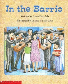 In the Barrio (Beginning Literacy): Alma Flor Ada, Liliana Wilson Grez: 9780590275699: Books