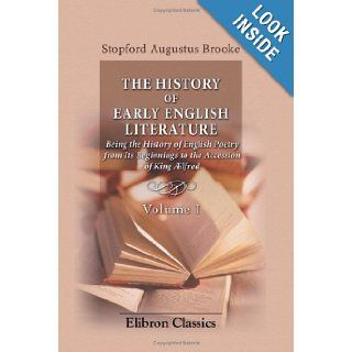 The History of Early English Literature Being the History of English Poetry from Its Beginnings to the Accession of King �lfred: Volume 1: Stopford Augustus Brooke: 9780543771872: Books