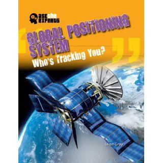 Global Positioning System Who's Tracking You? (Ask the Experts (Gareth Stevens)) Leon Gray 9781433986390  Children's Books