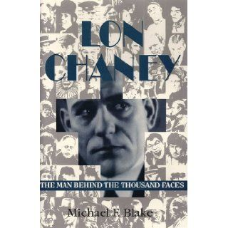 Lon Chaney, The Man Behind the Thousand Faces Michael F. BLAKE Books