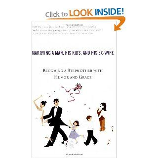 The Single Girl's Guide to Marrying a Man, His Kids, and His Ex Wife: Becoming A Stepmother With Humor And Grace: Sally Bjornsen: 9780451214195: Books