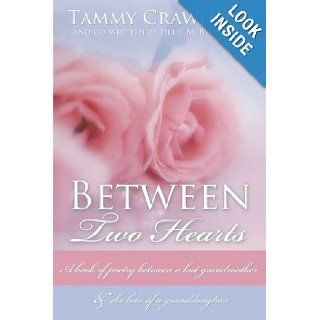 Between Two Hearts: A Book Of Poetry Between A Lost Grandmother & The Love Of A Granddaughter: Tammy Crawford: 9781438933283: Books