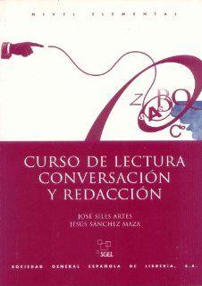 Curso De Lectura Conversacion Y Redaccion Beginning (Spanish Edition) (9788471435927) Jose Siles Artes, Jesus Sanchez Maza Books