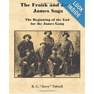 The Frank and Jesse James Saga   The Beginning of the End for the James Gang: R. G. Tidwell: 9781934610572: Books