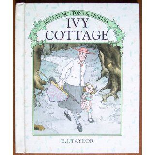 IVY COTTAGE (Biscuit, Buttons & Pickles) E.J. Taylor 9780394868318 Books