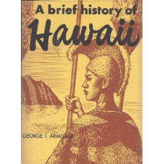 Brief History of Hawaii George T. Armitage 9780930492045 Books
