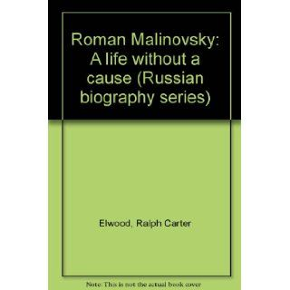 Roman Malinovsky, a life without a cause (Russian biography series) Ralph Carter Elwood 9780892501274 Books