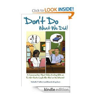 Don't Do What We Did! A Conversation About Online Dating With an Ex Not Quite Couple Who Met on the Internet   Kindle edition by Ricardo Kingsbury, Michelle Y. Talbert. Health, Fitness & Dieting Kindle eBooks @ .