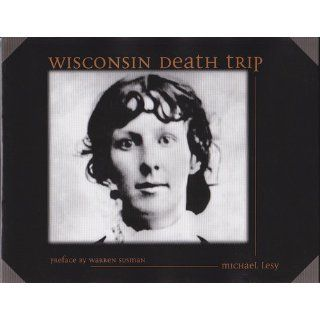 Wisconsin Death Trip: Michael Lesy, Charles Van Schaik, Warren Susman: 9780826321930: Books