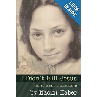 I Didn't Kill Jesus: Naomi Daniela Haber: 9780615633619: Books