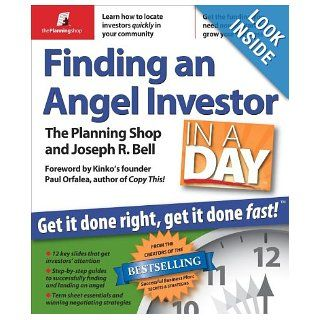 Finding an Angel Investor in a Day: Get It Done Right, Get It Done Fast: Planning Shop, Joseph R Bell, Paul Orfalea, Tracey Taylor: 9780974080185: Books