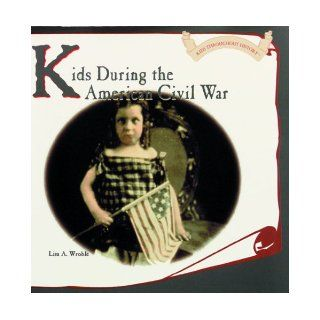 Kids During the American Civil War (Kids Throughout History) Lisa A. Wroble, L. Wroble 9780823951239 Books