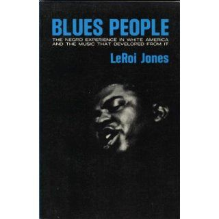 Blues People: Negro Music in White America: Leroi Jones: 9780688184742: Books