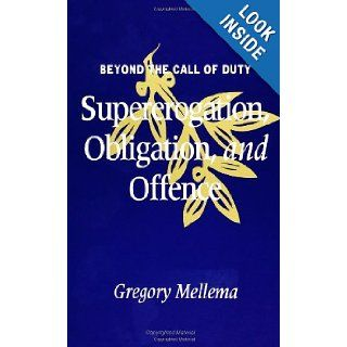 Beyond the Call of Duty Supererogation, Obligation, and Offence (S U N Y Series in Ethical Theory) Gregory Mellema 9780791407387 Books