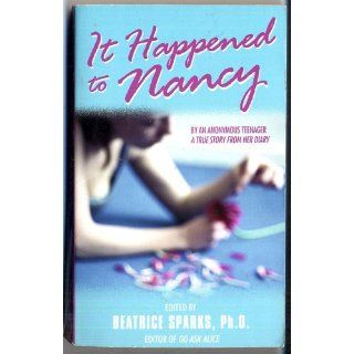 It Happened to Nancy: By an Anonymous Teenager, A True Story from Her Diary: Anonymous Teenager, Beatrice Sparks: 9780380773152: Books