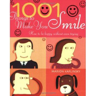 1001 Things To Make You Smile How to be Happy Without Even Trying Marion Kaplinsky 9781844830817 Books