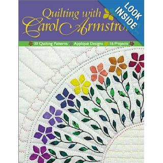 Quilting with Carol Armstrong: 30 Quilting Patterns, Applique Designs, 16 Projects: Carol Armstrong: 9781571201706: Books