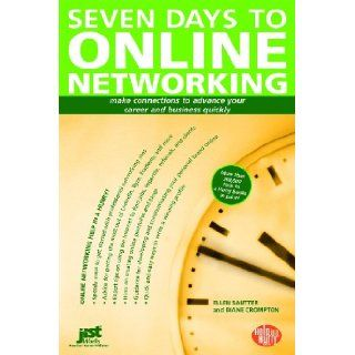 Seven Days to Online Networking: Make Connections to Advance Your Career and Business Quickly (Overnight Career Choice: Discover Your Ideal Job in Just a Few Hours): Diane Crompton, Ellen Sautter: 9781593575502: Books