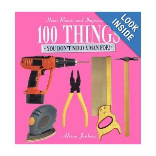 100 Things You Don't Need a Man For: Alison Jenkins: 9781571455376: Books