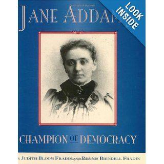 Jane Addams: Champion of Democracy: Dennis Brindell Fradin, Judith Bloom Fradin: 9780618504367: Books