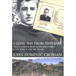 A Long Way from Tipperary: What a Former Monk Discovered in His Search for the Truth: John Dominic Crossan: 9780060699741: Books