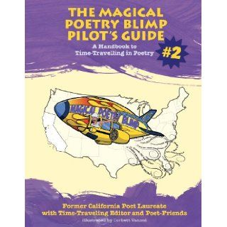 The Magical Poetry Blimp Pilot's Guide #2: Former California Poet Laureate with Time Traveling Editor and Poet Friends, Carol Muske Dukes, Cecilia Woloch, Winona Leon, Corbett Vanomi: 9780182157013: Books