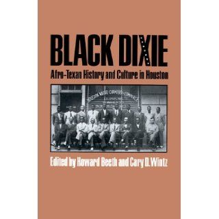 Black Dixie: Afro Texan History and Culture in Houston (Centennial Series of the Association of Former Students, Texas A&M University): Howard Beeth, Cary D. Wintz: 9780890969762: Books