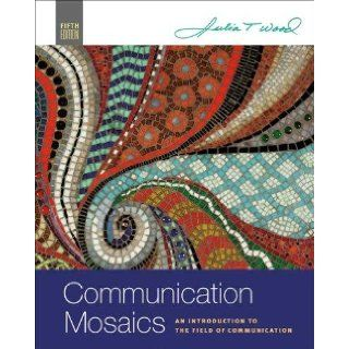 Communication Mosaics   An Introduction to the Field of Communication (5th, Fifth Edition)   By Julia T. Wood: Julia T. Wood (Julia Wood), Julia T. Wood: Books