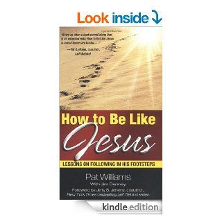 How to Be Like Jesus: Lessons for Following in His Footsteps eBook: Pat Williams, Jim Denney: Kindle Store