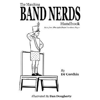 The Marching Band Nerds Handbook: DJ Corchin, Dan Dougherty: 9780981964577: Books