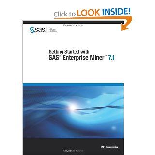 Getting Started with SAS Enterprise Miner 7.1 (9781607649106): SAS Institute: Books