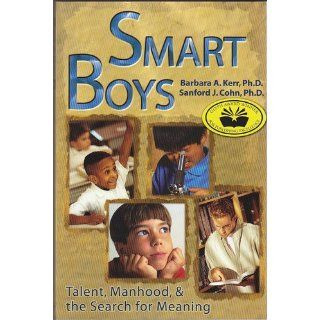 Smart Boys: Talent, Manhood, and the Search for Meaning: Barbara A. Kerr, Sanford J. Cohn: 9780910707435: Books