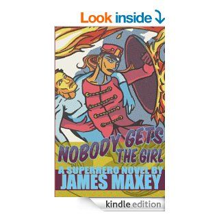 Nobody Gets the Girl: A Superhero Novel (WHOOSH! BAM! POW!)   Kindle edition by James Maxey, Jeremy Cavin. Science Fiction & Fantasy Kindle eBooks @ .