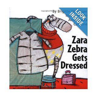Zara Zebra Gets Dressed Anna Laura Cantone, Anna Laura, Brigitte Weninger 9780735817302  Children's Books