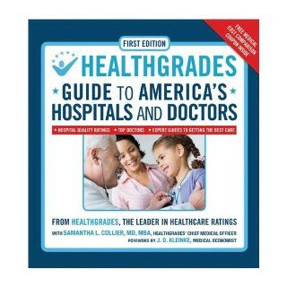 HealthGrades Guide to America's Hospitals and Doctors: Hospital Quality Ratings, Top Doctors, Expert Guides to Getting the Best Care: Experts at HealthGrades, Dr. Samantha L. Collier, J.D. Kleinke: 9781435104266: Books