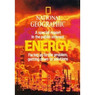 National Geographic a Special Report in the Public Interest, Energy, Facing up to the Problem, Getting Down to Solutions February 1981 Kenneth F. Weaver, David Jeffery, Rick Gore, Thomas Y. Canby, Bill Richards 9782812793585 Books