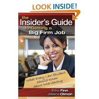The Insider's Guide to Getting a Big Firm Job What Every Law Student Should Know About Interviewing Erika Finn, Jessica Olmon 9781888960143 Books