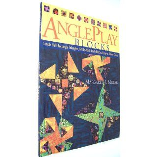 Angleplay Blocks: Simple Half Rectangle Triangles, 84 No Math Quilt Blocks, Easy to Follow Charts: Margaret J. Miller: 9781571202949: Books