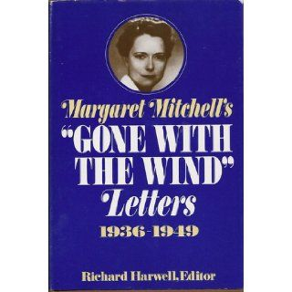 Margaret Mitchell's Gone With the Wind Letters, 1936 1949 Margaret; Richard Harwell (Ed.) Mitchell, Illus. with photos Books