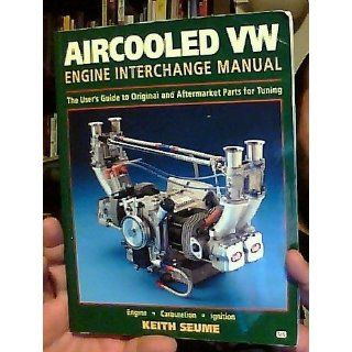 Aircooled VW Engine Interchange Manual The User's Guide to Original and Aftermarket Parts for Tuning (Motorbooks Workshop) Keith Seume 9780760303146 Books