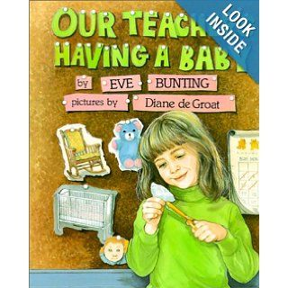 Our Teacher's Having a Baby: Eve Bunting, Diane de Groat: 9780613355476:  Kids' Books