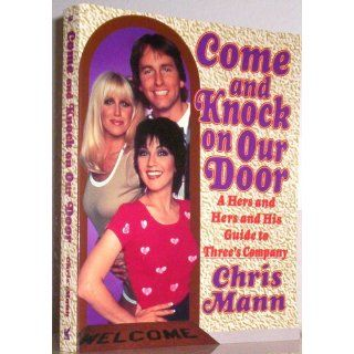 "Come and Knock on Our Door: A Hers and Hers and His Guide to ""Three's Company"": Chris Mann: 9780312168032: Books"