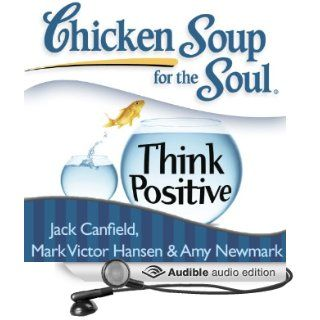 Chicken Soup for the Soul Think Positive 101 Inspirational Stories About Counting Your Blessings and Having a Positive Attitude (Audible Audio Edition) Jack Canfield, Mark Victor Hansen, Betty Hart Books