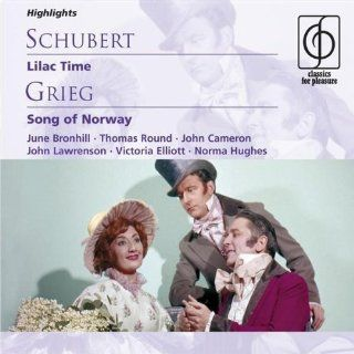 Franz Schubert: Lilac Time (Highlights) [June Bronhill, Marion Grimaldi, Thomas Round, John Cameron; Rita Williams Singers; Michael Collins and His Orchestra] AND Edvard Grieg: Song of Norway (Highlights) [John Lawrenson, Thomas Round, Norma Hughes, Victor