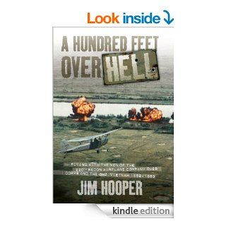 A Hundred Feet Over Hell: Flying With the Men of the 220th Recon Airplane Company Over I Corps and the DMZ, Vietnam 1968 1969 eBook: Jim Hooper: Kindle Store