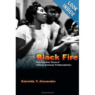 Black Fire: One Hundred Years of African American Pentecostalism: Estrelda Y. Alexander: 9780830825868: Books